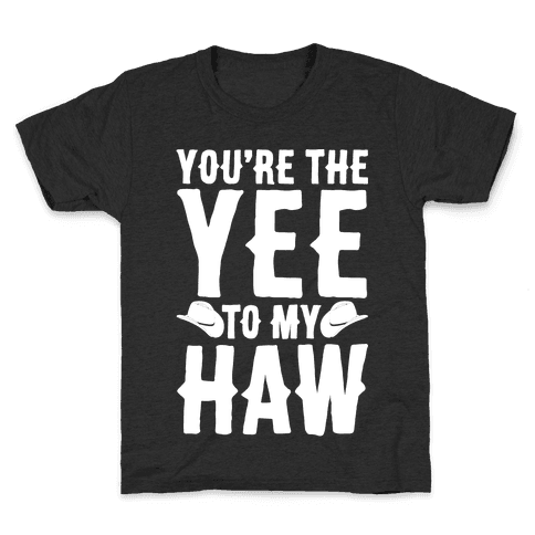 You're The Yee To My Haw White Print Kids T-Shirt
