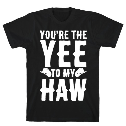 You're The Yee To My Haw White Print T-Shirt