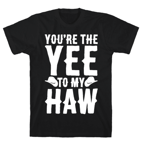 You're The Yee To My Haw White Print Mens/Unisex T-Shirt