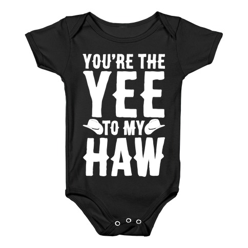 You're The Yee To My Haw White Print Baby Onesy