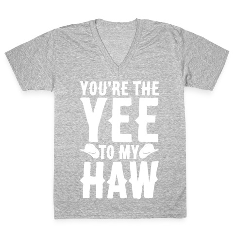 You're The Yee To My Haw White Print V-Neck Tee Shirt