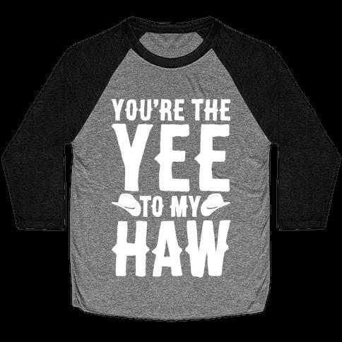 You're The Yee To My Haw White Print Baseball Tee