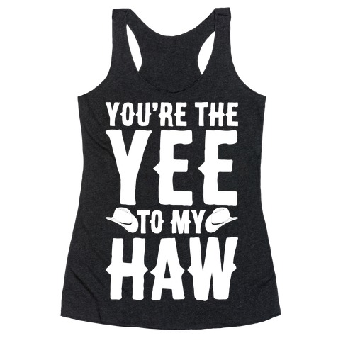 You're The Yee To My Haw White Print Racerback Tank Top