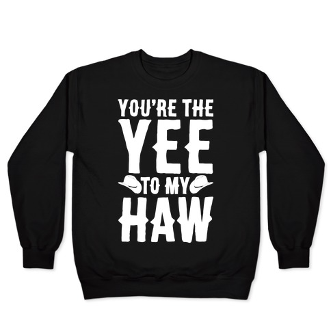 You're The Yee To My Haw White Print Pullover
