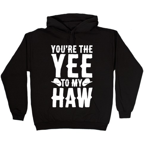 You're The Yee To My Haw White Print Hooded Sweatshirt