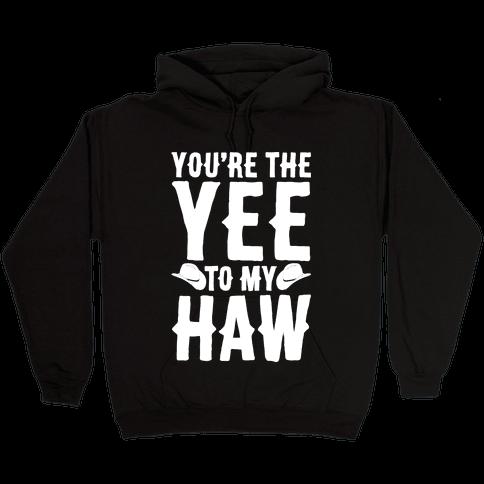 You're The Yee To My Haw White Print Hooded Sweatshirt