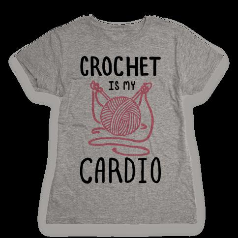 Crochet is my Cardio Womens T-Shirt