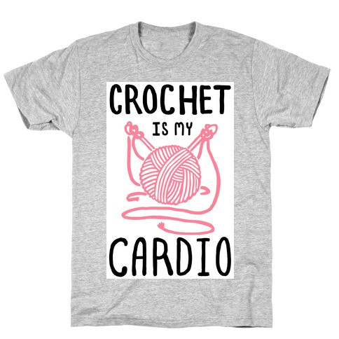 Crochet is my Cardio T-Shirt