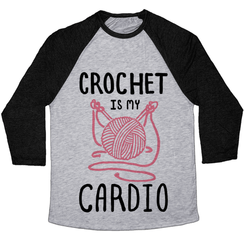 Crochet is my Cardio Baseball Tee