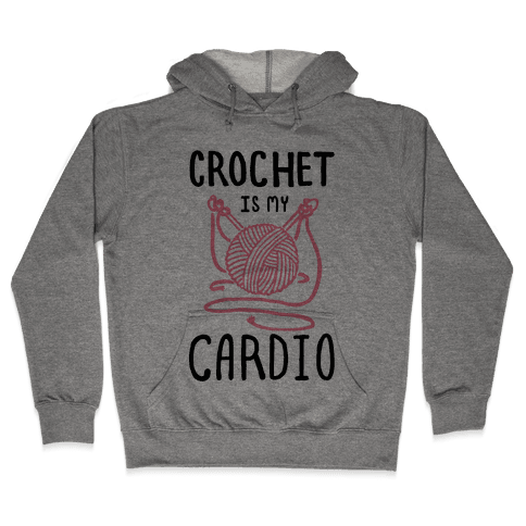 Crochet is my Cardio Hooded Sweatshirt