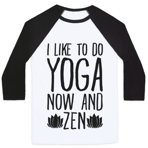 I Like To Do Yoga Now and Zen Baseball Tee