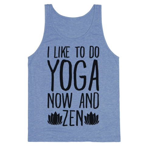 I Like To Do Yoga Now and Zen  Tank Top