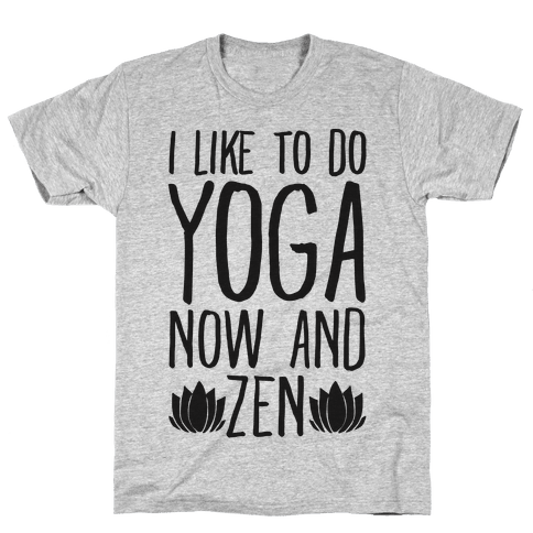 I Like To Do Yoga Now and Zen  Mens T-Shirt