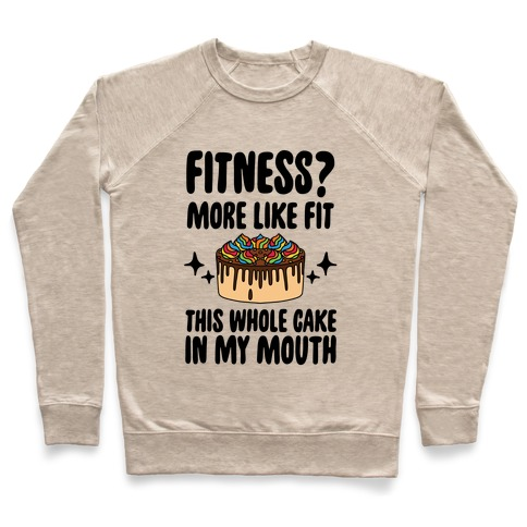 Fitness? More Like Fit This Whole Cake in My Mouth Pullover