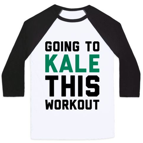Going To Kale This Workout Baseball Tee