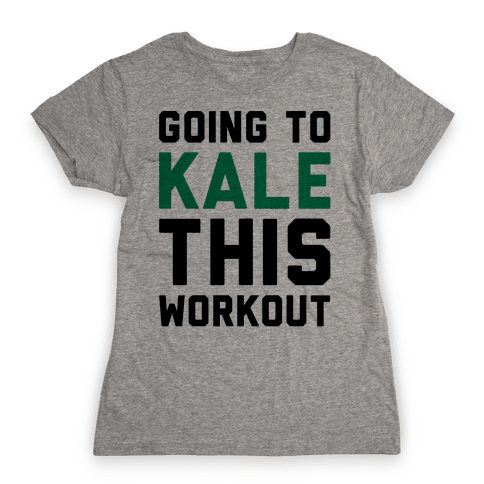 Going To Kale This Workout Womens T-Shirt