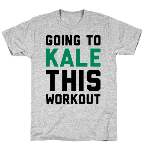 Going To Kale This Workout T-Shirt