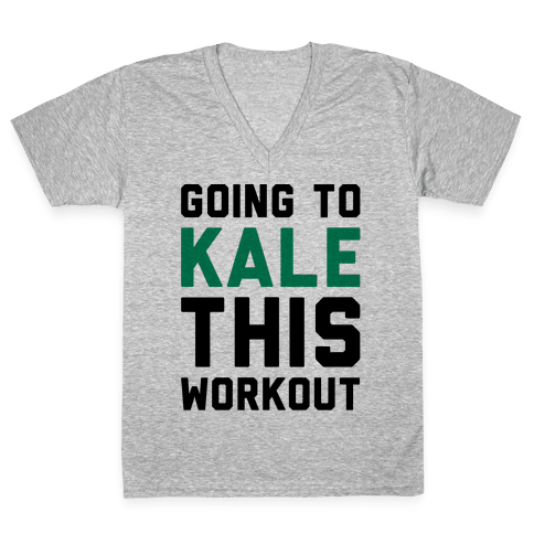 Going To Kale This Workout V-Neck Tee Shirt