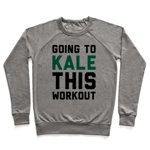 Going To Kale This Workout  Pullover