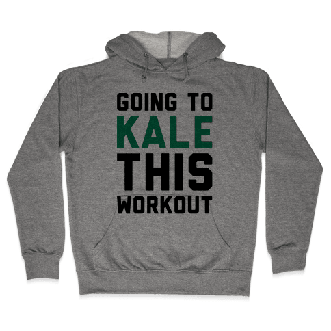 Going To Kale This Workout Hooded Sweatshirt