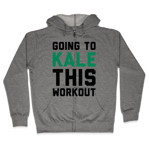 Going To Kale This Workout Zip Hoodie