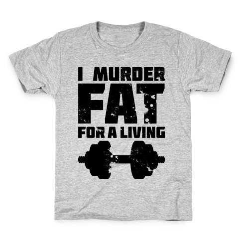 I Murder Fat For a Living Kids T-Shirt