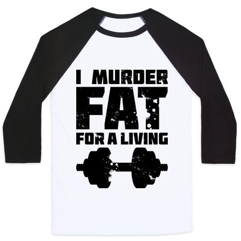 I Murder Fat For a Living Baseball Tee
