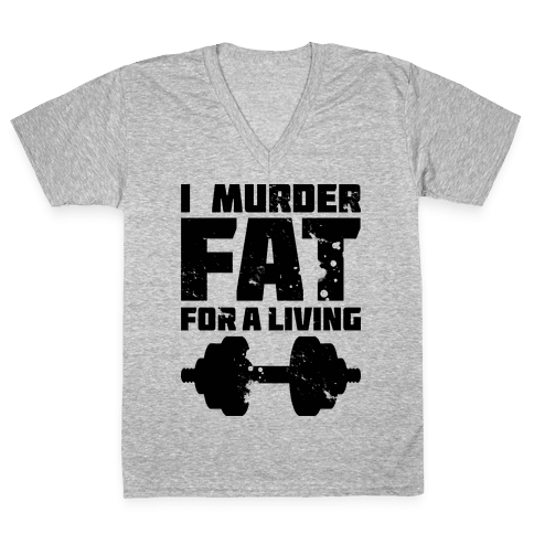 I Murder Fat For a Living V-Neck Tee Shirt