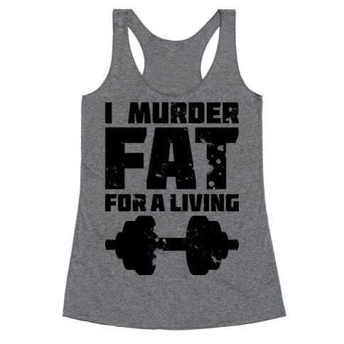 I Murder Fat For a Living Racerback Tank Top