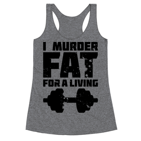 I Murder Fat For a Living Racerback Tank Top