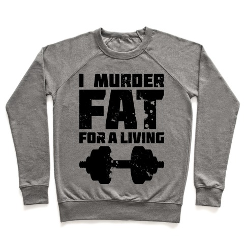 I Murder Fat For a Living Pullover