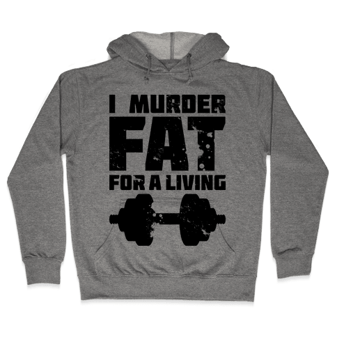 I Murder Fat For a Living Hooded Sweatshirt