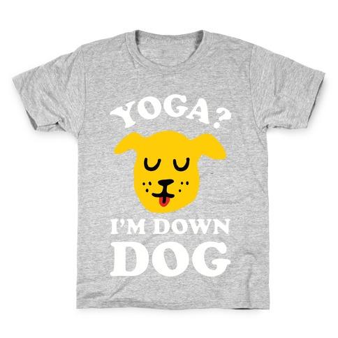Yoga? I'm Down Dog Kids T-Shirt
