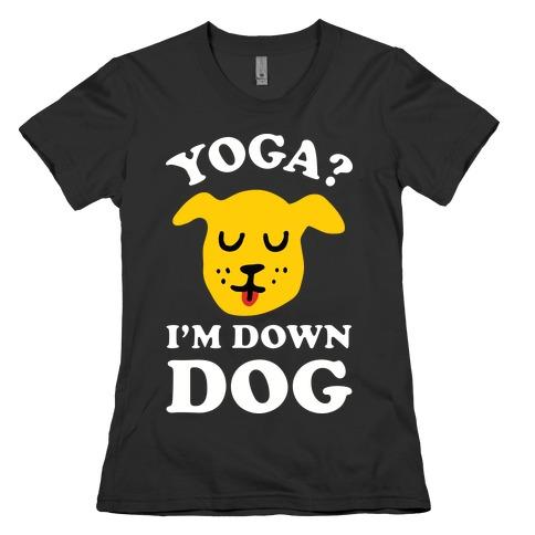 Yoga? I'm Down Dog Womens T-Shirt