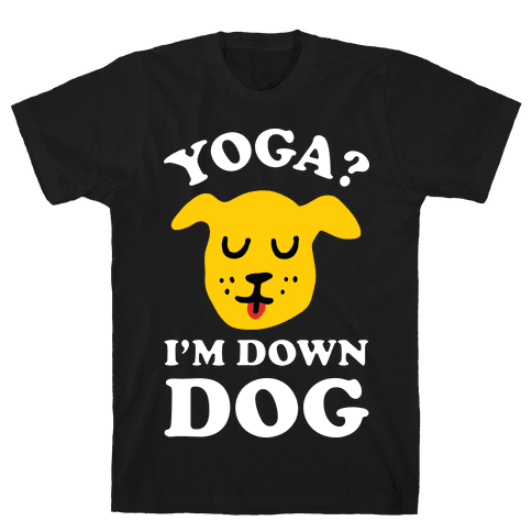 Yoga? I'm Down Dog Mens T-Shirt