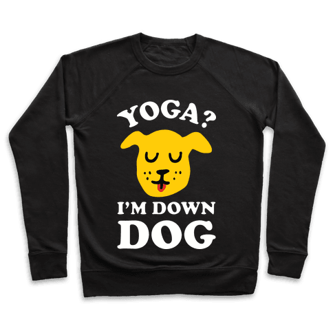 Yoga? I'm Down Dog Pullover