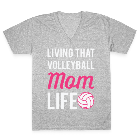 Living that Volleyball Mom Life V-Neck Tee Shirt