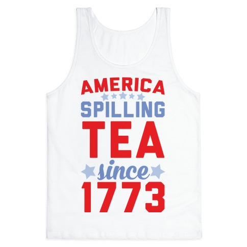 America: Spilling Tea Since 1773 Tank Top