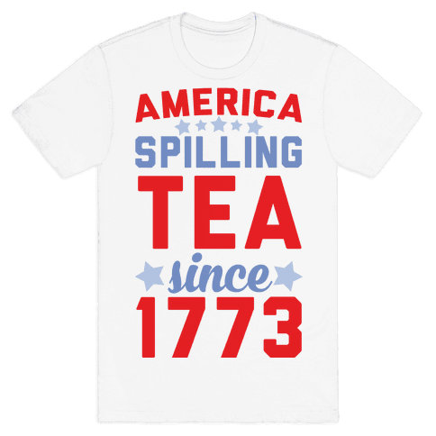 America: Spilling Tea Since 1773 Mens/Unisex T-Shirt