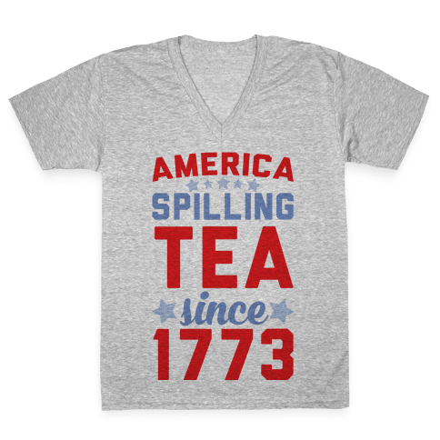 America: Spilling Tea Since 1773 V-Neck Tee Shirt
