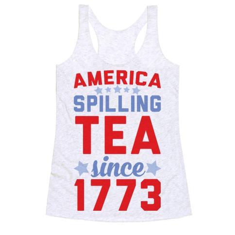 America: Spilling Tea Since 1773 Racerback Tank Top