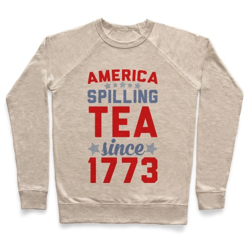 America: Spilling Tea Since 1773 Pullover