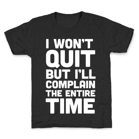 I Won't Quit But I'll Complain The Entire Time Kids T-Shirt