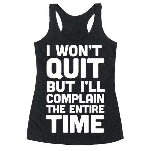 I Won't Quit But I'll Complain The Entire Time Racerback Tank Top