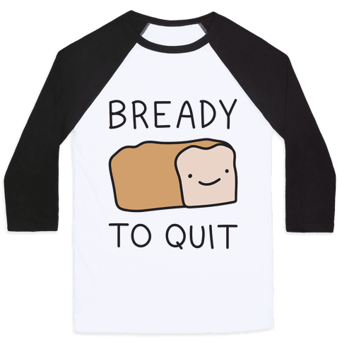 Bready To Quit Baseball Tee