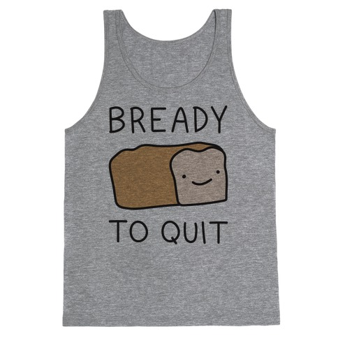 Bready To Quit Tank Top