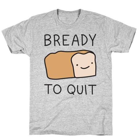Bready To Quit Mens/Unisex T-Shirt