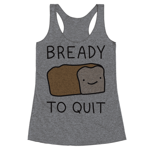 Bready To Quit Racerback Tank Top