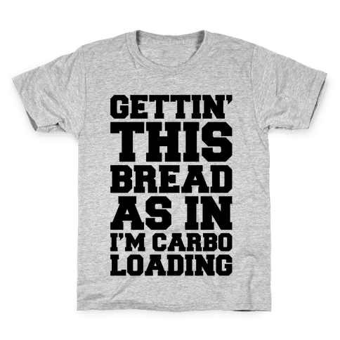 Gettin' This Bread As In I'm Carbo Loading  Kids T-Shirt