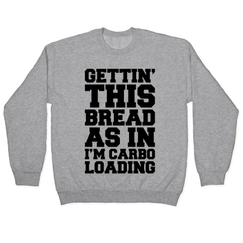 Gettin' This Bread As In I'm Carbo Loading Pullover